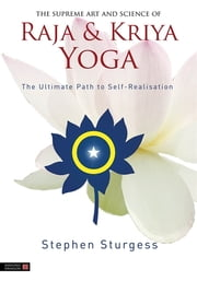 The Supreme Art and Science of Raja and Kriya Yoga - The Ultimate Path to Self-Realisation ebook by Stephen Sturgess,David Frawley