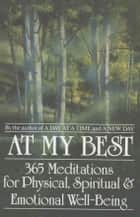 At My Best - 365 Meditations For The Physical, Spiritual, And Emotional Well-Being ebook by Anonymous