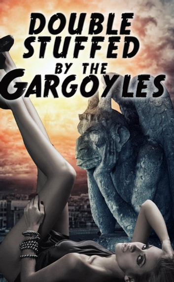 Double Stuffed By The Gargoyles (a paranormal threesome monster menage erotica) ebook by Rose Black