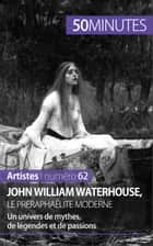 John William Waterhouse, le préraphaélite moderne - Un univers de mythes, de légendes et de passions ebook by Delphine Gervais de Lafond, 50 minutes