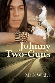 Johnny Two-Guns ebook by Mark Wildyr