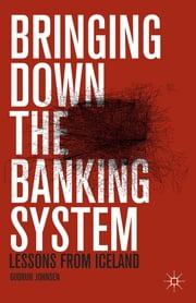 Bringing Down the Banking System - Lessons from Iceland ebook by Gudrun Johnsen