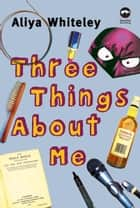 Three Things About Me ebook by Aliya Whiteley