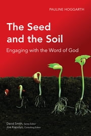 The Seed and the Soil - Engaging with the Word of God ebook by Pauline Hoggarth,David W. Smith,Joe M. Kapolyo,Samuel Escobar
