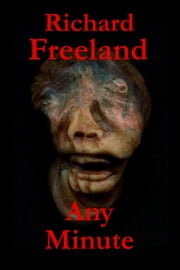 Any Minute ebook by Richard Freeland