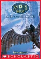 Flight of the Blue Serpent (The Secrets of Droon #33) ebook by Tony Abbott