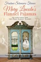 Mary Lincoln's Flannel Pajamas - And Other Stories From the First Ladies' Closet ebook by Feather Schwartz Foster