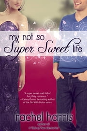 My Not So Super Sweet Life ebook by Rachel Harris