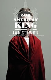 Our American King - A Novel ebook by David Lozell Martin
