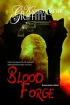 Blood Forge:  Revised Author's Edition ebook by Kathryn Meyer Griffith