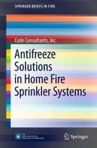 Antifreeze Solutions in Home Fire Sprinkler Systems ebook by Code Consultants, Inc.