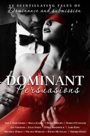 Dominant Persuasions Anthology ebook by Lori King,Amy J Hawthorn,Bella Juarez,Daisy Philips,Doris O'Connor,Jan Graham,Julia Sykes,Juliet Braddock,Nicole Morgan,Raven McAllan,Sherri Hayes,Michele Zurlo