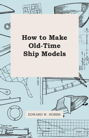 How To Make Old-Time Ship Models ebook by Edward Hobbs