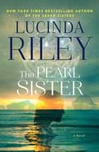 The Pearl Sister - Book Four ebook by Lucinda Riley