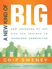 A New Kind of Big - How Churches of Any Size Can Partner to Transform Communities ebook by Chip Sweney,Kitti Murray,Randy Pope
