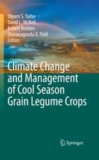 Climate Change and Management of Cool Season Grain Legume Crops ebook by Shyam Singh Yadav,David L. McNeil,Robert Redden,Sharanagouda A. Patil