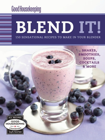 Good Housekeeping Blend It! - 150 Sensational Recipes to Make in Your Blender-Frappes, Smoothies, Soups, Pancakes, Frozen Cocktail ebook by Barbara Chernitz