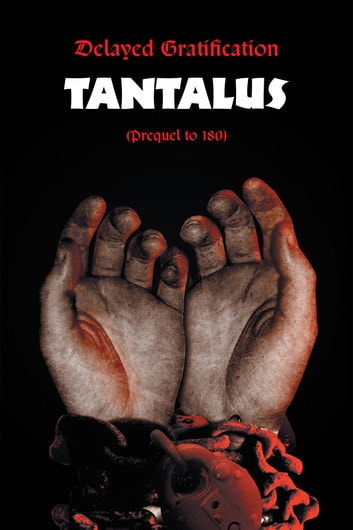 Delayed Gratification - Tantalus (Prequel to Delayed Gratification 180) ebook by Jessie McAna