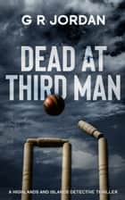 Dead at Third Man ebook by G R Jordan