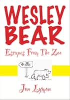 Wesley Bear Escapes From The Zoo ebook by Jon Lymon
