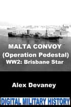 Malta Convoy: WW2 Operation Pedestal. (Brisbane Star). ebook by Alex Devaney
