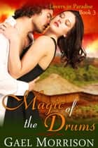 Magic of the Drums (Lovers in Paradise Series, Book 3) ebook by Gael Morrison