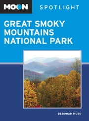 Moon Spotlight Great Smoky Mountains National Park ebook by Deborah Huso