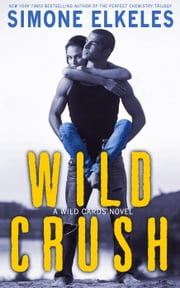 Wild Crush - Wild Cards/Better than Perfect, #2 ebook by Simone Elkeles