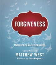 Forgiveness - Overcoming the Impossible ebook by Matthew West