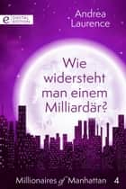 Wie widersteht man einem Milliardär? ebook by Andrea Laurence