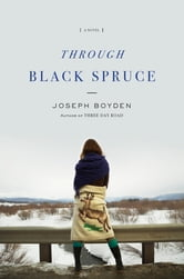 Through Black Spruce - A Novel ebook by Joseph Boyden