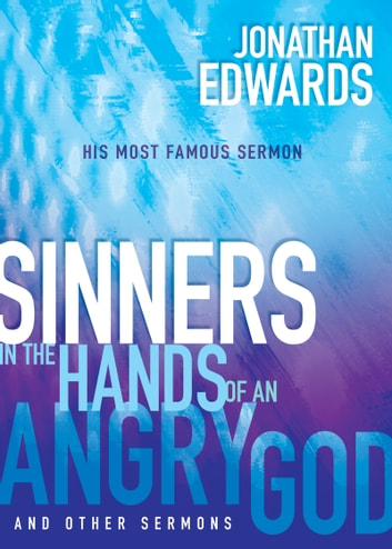 Sinners in the Hands of an Angry God and Other Sermons ebook by Jonathan Edwards