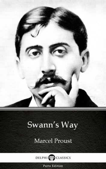 Swann's Way by Marcel Proust - Delphi Classics (Illustrated) ebook by Marcel Proust