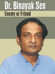 Dr. Binaya Sen: Enemy or Friend ebook by Dr. S.N. Sewak & A. Kumar