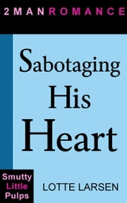 Sabotaging His Heart ebook by Lotte Larsen