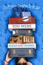 Wish You Were Eyre ebook by Heather Vogel Frederick
