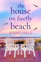 The House on Firefly Beach - The perfect feel good summer romance ebook by Jenny Hale
