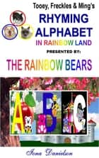 Tooey, Freckles & Ming's Rhyming Alphabet In Rainbow Land presented by The Rainbow Bears ebook by Iona Danielson