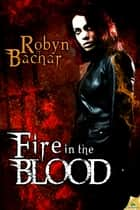 Fire in the Blood ebook by Robyn Bachar
