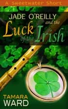 Jade O'Reilly and the Luck of the Irish - A Sweetwater Short ebook by Tamara Ward