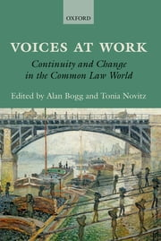 Voices at Work - Continuity and Change in the Common Law World ebook by Alan Bogg,Tonia Novitz