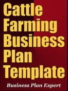 Cattle Farming Business Plan Template (Including 6 Special Bonuses) ebook by Business Plan Expert