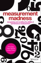 Measurement Madness - Recognizing and Avoiding the Pitfalls of Performance Measurement ebook by Dina Gray, Pietro Micheli, Andrey Pavlov