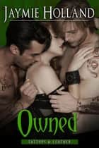 Owned - Tattoos and Leather ebook by Jaymie Holland