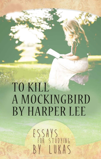 To Kill a Mockingbird by Harper Lee - Essays for studying by Lukas ebook by Lukas
