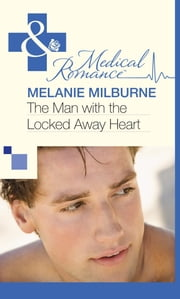 The Man with the Locked Away Heart (Mills & Boon Medical) 電子書 by Melanie Milburne