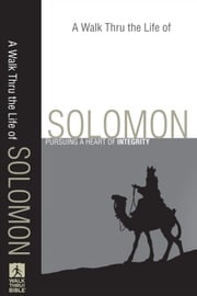 A Walk Thru the Life of Solomon (Walk Thru the Bible Discussion Guides) - Pursuing a Heart of Integrity ebook by Baker Publishing Group