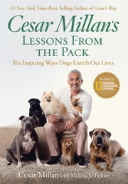 Cesar Millan's Lessons From the Pack - Ten Inspiring Ways Dogs Enrich Our Lives ebook by Cesar Millan