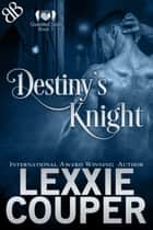 Destiny's Knight - A Fallen Angel Protector Paranormal Romantic Suspense Book ebook by Lexxie Couper