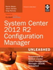 System Center 2012 R2 Configuration Manager Unleashed - Supplement to System Center 2012 Configuration Manager (SCCM) Unleashed ebook by Kerrie Meyler,Jason Sandys,Greg Ramsey,Dan Andersen,Kenneth van Surksum,Panu Saukko
